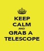 KEEP CALM AND GRAB A  TELESCOPE - Personalised Poster A4 size