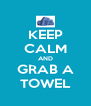 KEEP CALM AND GRAB A TOWEL - Personalised Poster A4 size