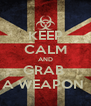 KEEP CALM AND GRAB  A WEAPON  - Personalised Poster A4 size