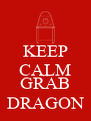 KEEP CALM AND GRAB DRAGON - Personalised Poster A4 size