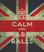 KEEP CALM AND GRAB MY BALLS - Personalised Poster A4 size