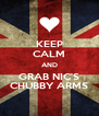 KEEP CALM AND GRAB NIC'S CHUBBY ARMS - Personalised Poster A4 size