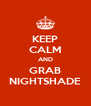 KEEP CALM AND GRAB NIGHTSHADE - Personalised Poster A4 size