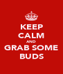 KEEP CALM AND GRAB SOME BUDS - Personalised Poster A4 size