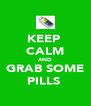 KEEP  CALM AND GRAB SOME PILLS  - Personalised Poster A4 size