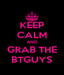 KEEP CALM AND GRAB THE BTGUYS - Personalised Poster A4 size