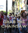 KEEP CALM AND GRAB THE CHAINSAW - Personalised Poster A4 size
