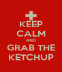 KEEP CALM AND GRAB THE KETCHUP - Personalised Poster A4 size