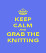 KEEP CALM AND GRAB THE KNITTING - Personalised Poster A4 size