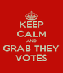 KEEP CALM AND GRAB THEY VOTES - Personalised Poster A4 size
