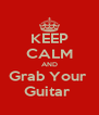 KEEP CALM AND Grab Your  Guitar  - Personalised Poster A4 size