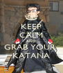 KEEP CALM AND GRAB YOUR  KATANA - Personalised Poster A4 size