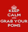 KEEP CALM AND GRAB YOUR POMS - Personalised Poster A4 size