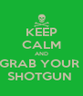 KEEP CALM AND GRAB YOUR  SHOTGUN  - Personalised Poster A4 size