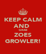 KEEP CALM AND  GRAB ZOES GROWLER! - Personalised Poster A4 size