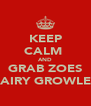 KEEP CALM  AND GRAB ZOES HAIRY GROWLER - Personalised Poster A4 size
