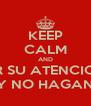 KEEP CALM AND GRACIAS POR SU ATENCION PRESTADA APLAUDAN Y NO HAGAN PREGUNTAS - Personalised Poster A4 size