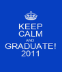 KEEP CALM AND GRADUATE! 2011 - Personalised Poster A4 size