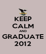 KEEP CALM AND GRADUATE 2012 - Personalised Poster A4 size