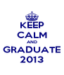 KEEP CALM AND GRADUATE 2013 - Personalised Poster A4 size