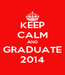 KEEP CALM AND GRADUATE 2014 - Personalised Poster A4 size