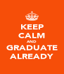 KEEP CALM AND GRADUATE ALREADY - Personalised Poster A4 size
