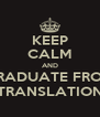 KEEP CALM AND GRADUATE FROM TRANSLATION - Personalised Poster A4 size
