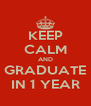 KEEP CALM AND GRADUATE IN 1 YEAR - Personalised Poster A4 size