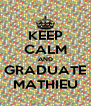 KEEP CALM AND GRADUATE MATHIEU - Personalised Poster A4 size