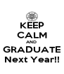 KEEP CALM AND  GRADUATE Next Year!! - Personalised Poster A4 size