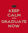 KEEP CALM AND GRADUATE NOW - Personalised Poster A4 size