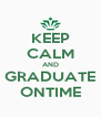 KEEP CALM AND GRADUATE ONTIME - Personalised Poster A4 size