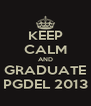 KEEP CALM AND GRADUATE PGDEL 2013 - Personalised Poster A4 size