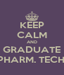 KEEP CALM AND GRADUATE PHARM. TECH. - Personalised Poster A4 size