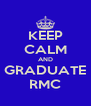 KEEP CALM AND GRADUATE RMC - Personalised Poster A4 size