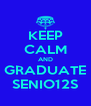 KEEP CALM AND GRADUATE SENIO12S - Personalised Poster A4 size
