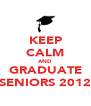 KEEP CALM AND GRADUATE SENIORS 2012 - Personalised Poster A4 size