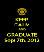 KEEP CALM AND GRADUATE Sept 7th, 2012 - Personalised Poster A4 size