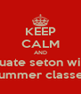 KEEP CALM AND Graduate seton without Summer classes - Personalised Poster A4 size