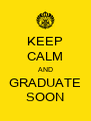 KEEP CALM AND GRADUATE SOON - Personalised Poster A4 size