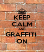 KEEP CALM AND GRAFFITI  ON - Personalised Poster A4 size