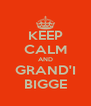 KEEP CALM AND GRAND'I BIGGE - Personalised Poster A4 size