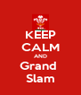 KEEP CALM AND Grand  Slam - Personalised Poster A4 size