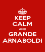 KEEP CALM AND GRANDE ARNABOLDI - Personalised Poster A4 size