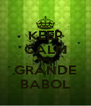 KEEP CALM AND GRANDE BABOL - Personalised Poster A4 size
