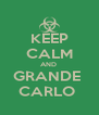 KEEP CALM AND  GRANDE  CARLO  - Personalised Poster A4 size