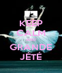 KEEP CALM AND GRANDE JÉTÉ - Personalised Poster A4 size