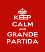 KEEP CALM AND GRANDE PARTIDA - Personalised Poster A4 size