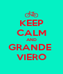 KEEP CALM AND GRANDE  VIERO - Personalised Poster A4 size