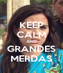 KEEP CALM AND GRANDES MERDAS - Personalised Poster A4 size